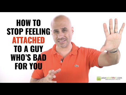 How To Stop Feeling Attached To a Guy Who's Bad For You