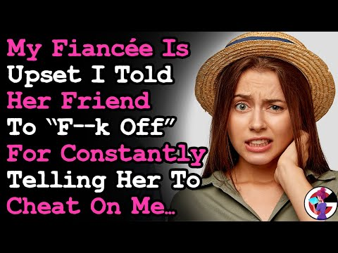 "Fiancee Is Upset I Told Her ""Friend"" Who Wants Her To Cheat To ""F--k Off""... AITA 
