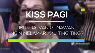 Video Ibunda Ivan Gunawan Ingin Melamar Ayu Ting Ting? - Kiss Pagi MP3, 3GP, MP4, WEBM, AVI, FLV September 2018