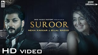 Video Suroor - Neha Kakkar & Bilal Saeed | Official Video MP3, 3GP, MP4, WEBM, AVI, FLV Agustus 2018