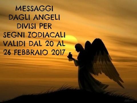 Messaggi Angelici divisi per Segno Zodiacale ★ Settimana dal 20 al 26 febbraio 2017