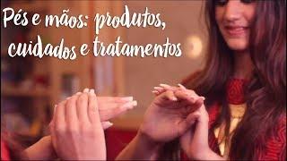 Pés e mãos: produtos, cuidados e tratamentos