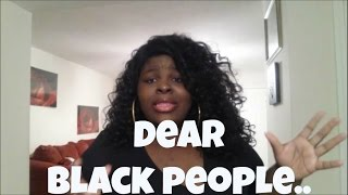 DEAR BLACK PEOPLE....