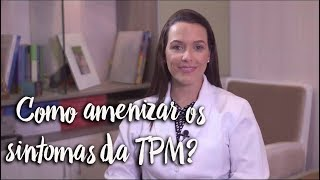 Fica a Dica - Como amenizar os sintomas da TPM?