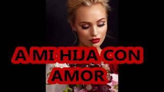 Video A MI HIJA CON AMOR _Para felicitar por su cumpleaños. MP3, 3GP, MP4, WEBM, AVI, FLV Juli 2019