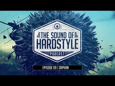 The Sound Of Hardstyle - Episode 009 | Guestmix By Orphan