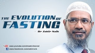 The Evolution of Fasting by Dr Zakir Naik