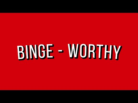 Binge-Worthy - Part Three