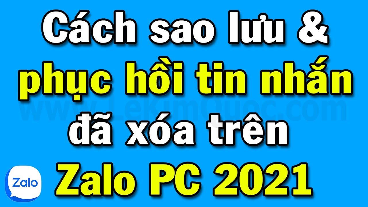 Hướng dẫn sao lưu và phục hồi tin nhắn đã xóa trên Zalo PC 2021 (nên dùng)