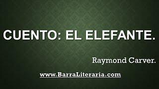 Cuento: El elefante - Raymond Carver