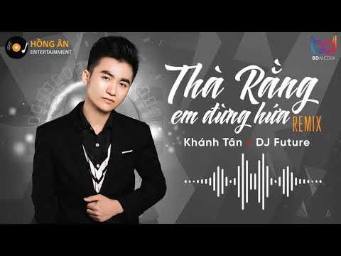 Thà Rằng Em Đừng Hứa REMIX - Khánh Tân - (Future Remix)   [ BẢN MIX CỰC PHIÊU ] BD MEDIA - Thời lượng: 4 phút và 19 giây.