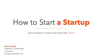 How to Start a Startup - Lecture-2 Team and Execution (Sam Altman)