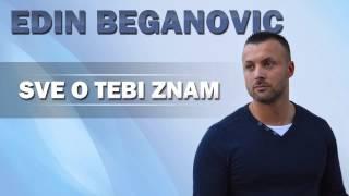 Edin Beganovic - Sve O Tebi Znam