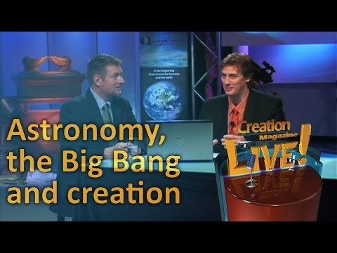 Astronomy, the Big Bang and creation — Creation Magazine LIVE! (2-16)
