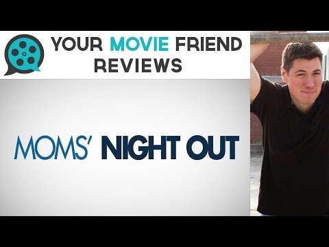 Moms' Night Out (Your Movie Friend Review)