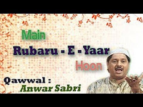 Main Rubaru E Yaar Hoon    में रूबरू ए यार हूं     Anwar Sabri    Sonic Qawwali