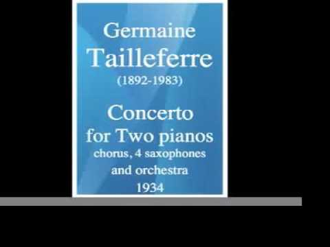 Germaine Tailleferre (1892-1983) : Concerto for 2 pianos, chorus, 4 sax & orchestra (1934)
