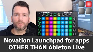 Novation Launchpad for Apps OTHER THAN Albleton Live