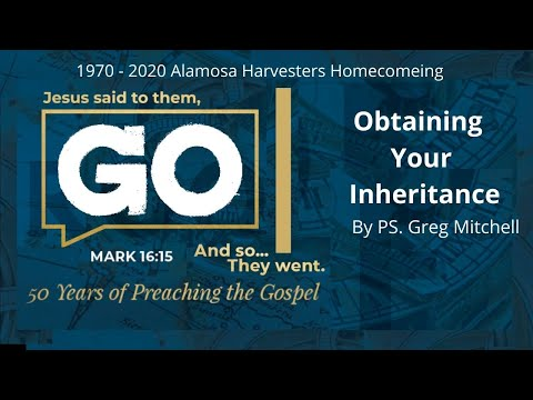 Friday 9:45am 1970 -2020 Alamosa Harvesters Homecoming Obtaining your Inheritance PS. Greg Mitchell
