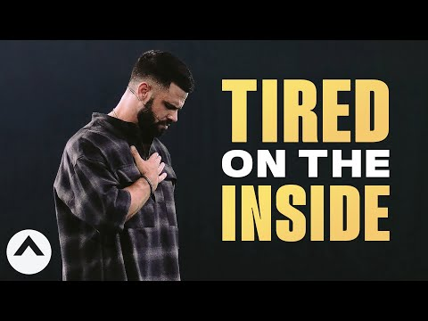 Tired On The Inside | Pastor Steven Furtick