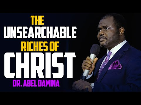 The Unsearchable Riches of Christ - Dr. Abel Damina