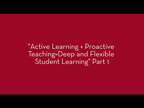 Active Learning + Proactive Teaching = Deep and Flexible Student Learning Part 1