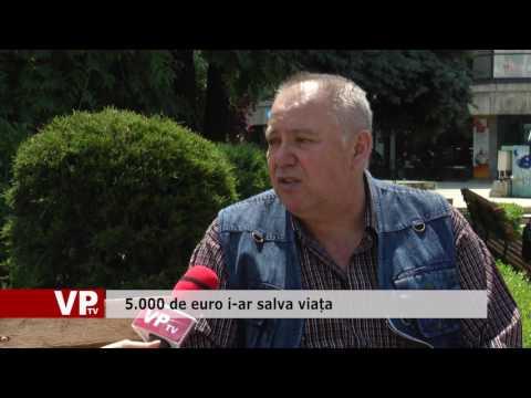 5.000 de euro i-ar salva viața
