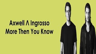 Axwell Λ Ingrosso - More Then You Know Lyric