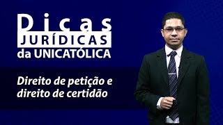 Direito de Certidão e Direito de Petição – Dicas Jurídicas da UNICATÓLICA