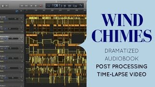 Wind Chimes Dramatized Audiobook Post-processing Time Lapse