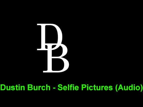 Dustin Burch – Selfie Pictures (Audio)