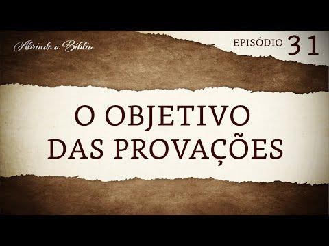 O objetivo das provações | Abrindo a bíblia