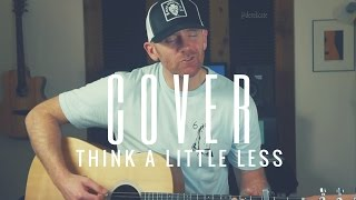 Think A Little Less Michael Ray (Acoustic) Cover by Derek Cate Video