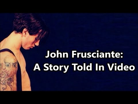 John Frusciante: A Story Told In Video