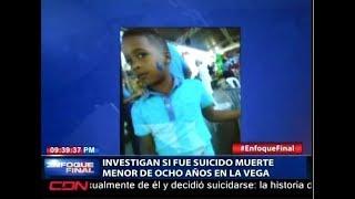 Investigan si fue suicidio muerte de menor de ocho años en La Vega. Resumen Cibao
