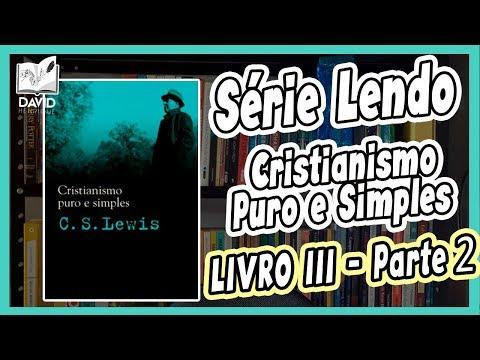LENDO CRISTIANISMO PURO E SIMPLES | LIVRO 3 - Parte 2 | C.S. Lewis