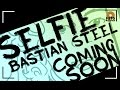 Bastian Steel - SELFIE (Official Teaser]