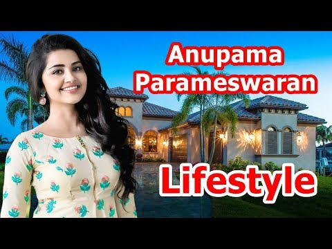 Anupama Parameswaran Lifestyle 2019| Affairs,Boyfriend,House,Cars, Income, Family & Biography