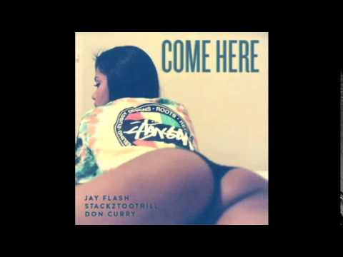 Jay Flash x Don Curry x StackzTooTrill - Come Here
