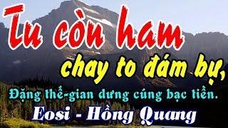 Tu còn ham chay to đám bự - Eosi - Hồng Quang