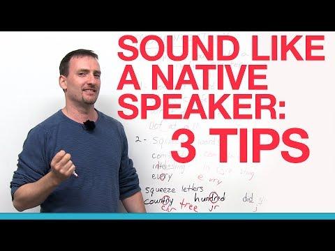 3 tips for sounding like a native speaker. Black Bedroom Furniture Sets. Home Design Ideas