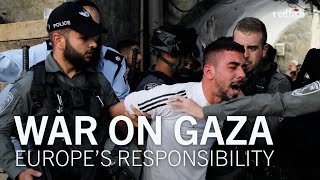 War On Gaza: Europe's Responsibility