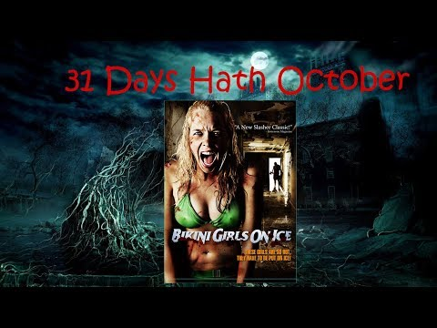 Day 30 of 31 Days Hath October : Bikini Girls on Ice Review