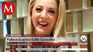 Edith González muere a los 54 años de edad