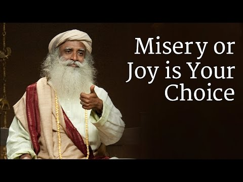 Misery or Joy is Your Choice | Sadhguru