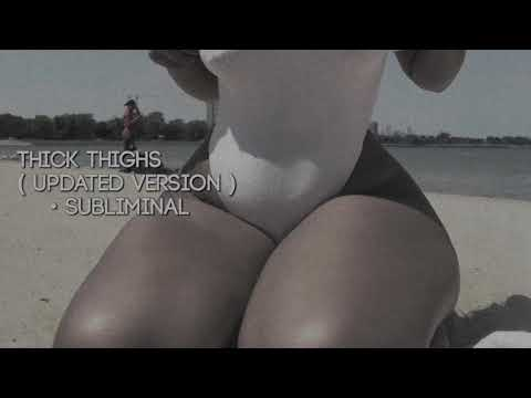 Thick Thighs ( Updated Version // Forced ) • Subliminal