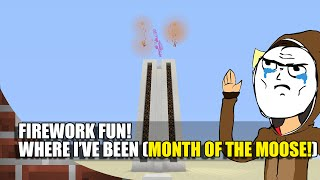 Minecraft: Firework Fun! (Where I've Been + Month Of The Moose!)