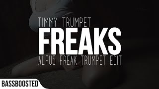 Timmy Trumpet - Freaks (ALFU5 Freaky Trumpet Edit) [Bass Boosted]
