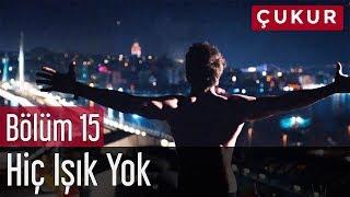 Video Çukur 15. Bölüm - No.1 Feat. Melek Mosso - Hiç Işık Yok MP3, 3GP, MP4, WEBM, AVI, FLV Februari 2018