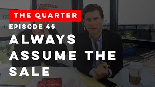 The Quarter Episode 45: Always Assume the Close